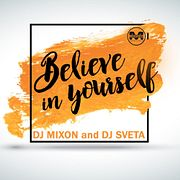 Dj Mixon and Dj Sveta - Believe in Yourself (2018)